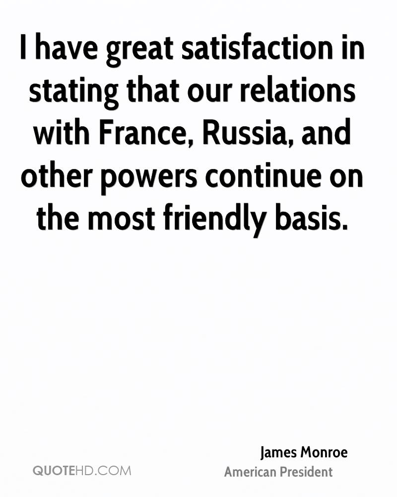 I have great satisfaction in stating that our relations with France, Russia, and other powers continue on the most friendly basis.