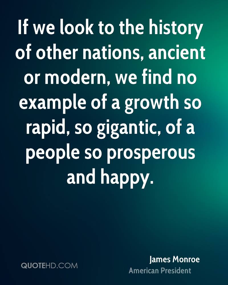 If we look to the history of other nations, ancient or modern, we find no example of a growth so rapid, so gigantic, of a people so prosperous and happy.