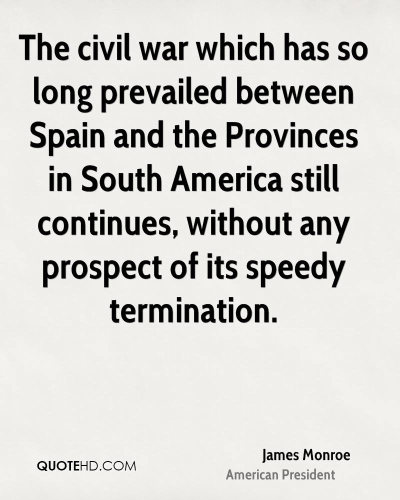 The civil war which has so long prevailed between Spain and the Provinces in South America still continues, without any prospect of its speedy termination.
