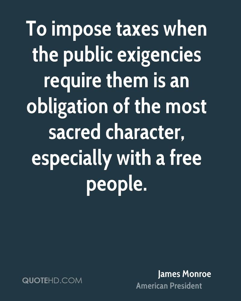 To impose taxes when the public exigencies require them is an obligation of the most sacred character, especially with a free people.