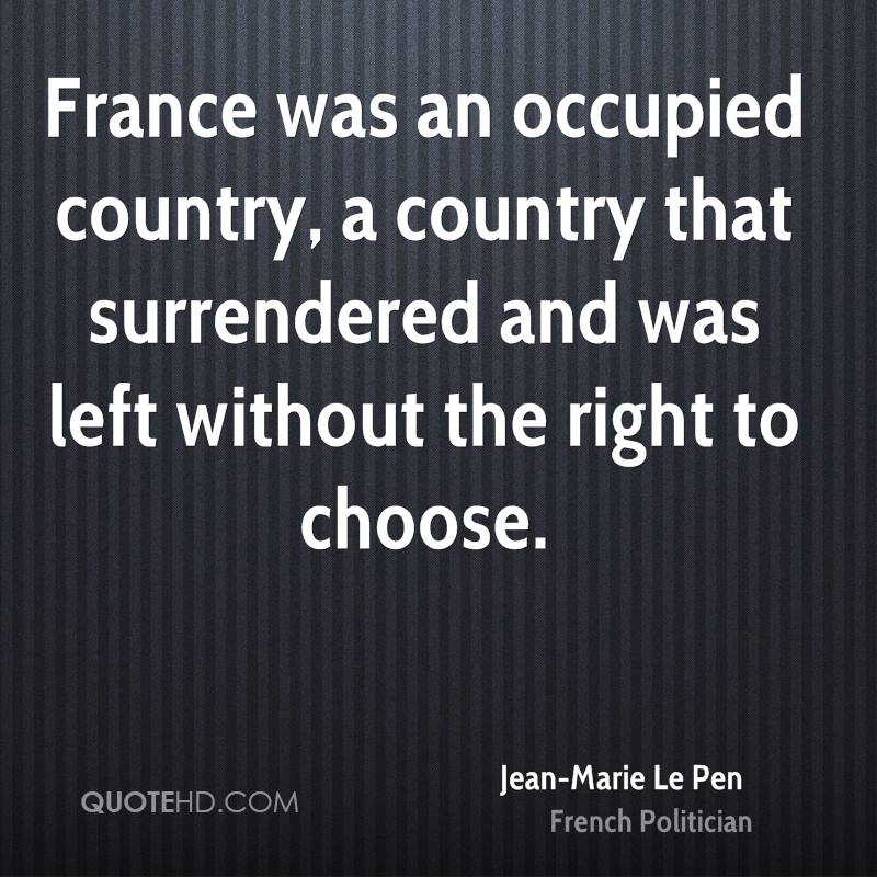 France was an occupied country, a country that surrendered and was left without the right to choose.