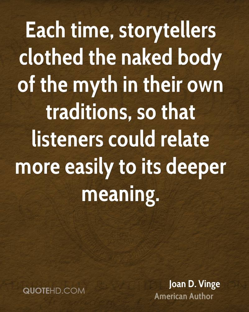 Each time, storytellers clothed the naked body of the myth in their own traditions, so that listeners could relate more easily to its deeper meaning.