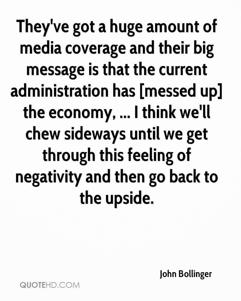 They've got a huge amount of media coverage and their big message is that the current administration has [messed up] the economy, ... I think we'll chew sideways until we get through this feeling of negativity and then go back to the upside.