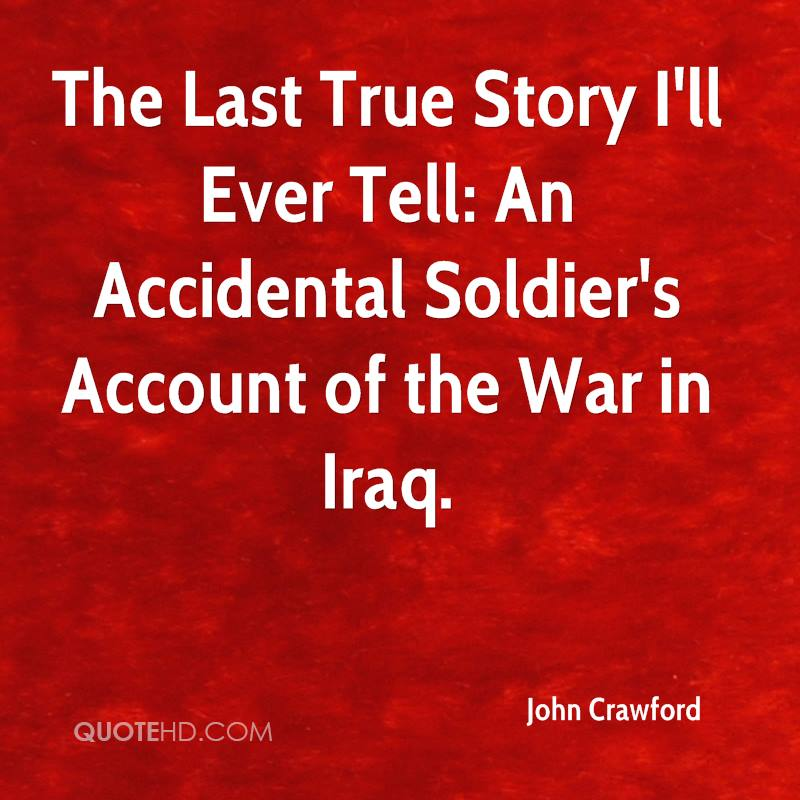 soldiers home and how to tell a true war story Afghanistan: soldiers tell the real war story  he had been leading his men on a patrol, and came to a corner of the road where a large home made device had been laid.
