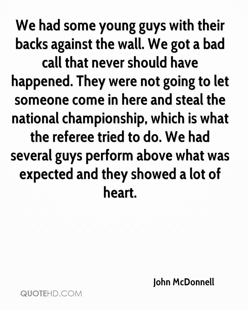 We had some young guys with their backs against the wall. We got a bad call that never should have happened. They were not going to let someone come in here and steal the national championship, which is what the referee tried to do. We had several guys perform above what was expected and they showed a lot of heart.