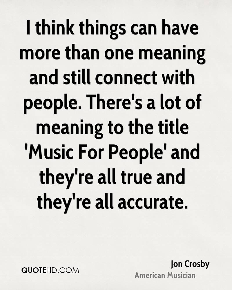 I think things can have more than one meaning and still connect with people. There's a lot of meaning to the title 'Music For People' and they're all true and they're all accurate.