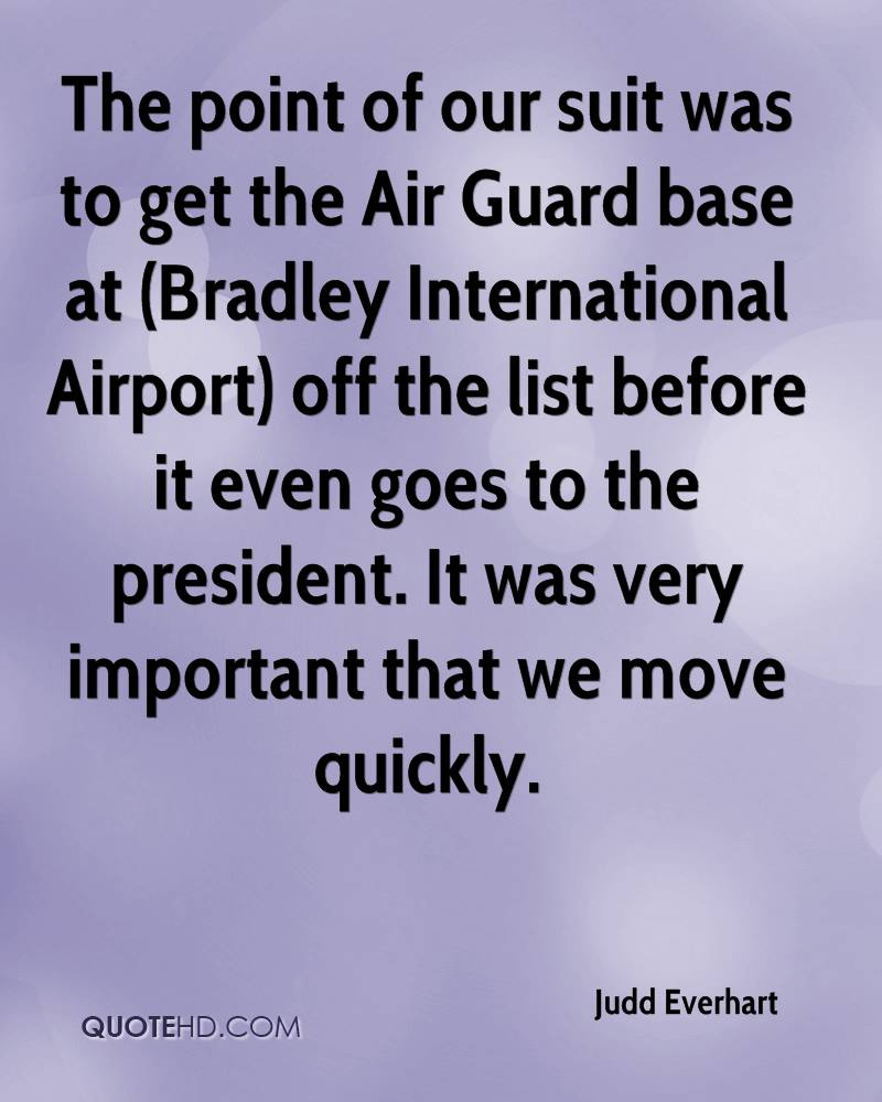 The point of our suit was to get the Air Guard base at (Bradley International Airport) off the list before it even goes to the president. It was very important that we move quickly.