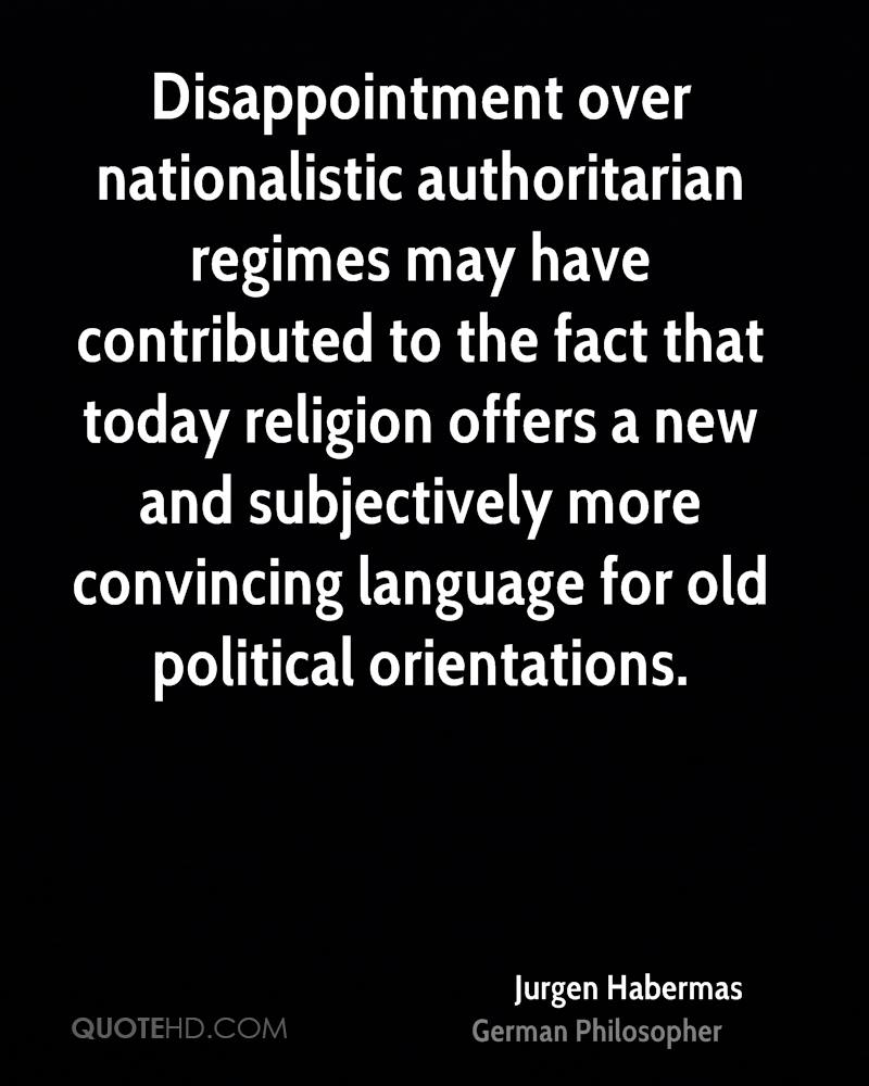 Disappointment over nationalistic authoritarian regimes may have contributed to the fact that today religion offers a new and subjectively more convincing language for old political orientations.