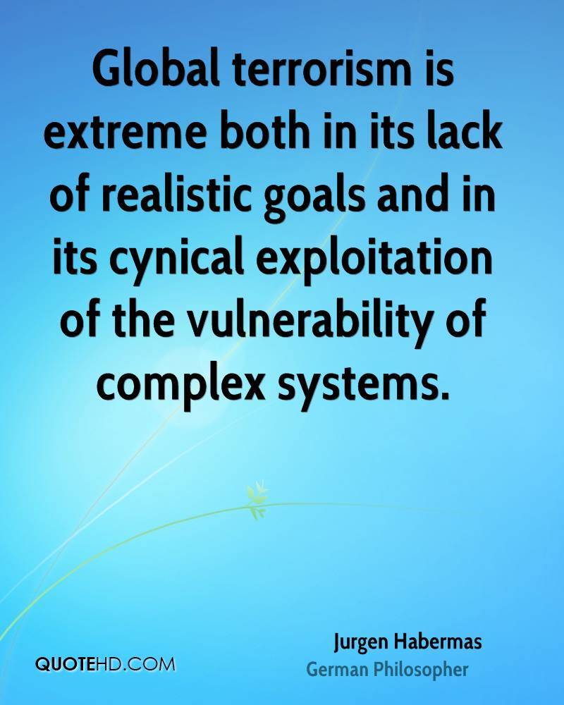 Global terrorism is extreme both in its lack of realistic goals and in its cynical exploitation of the vulnerability of complex systems.