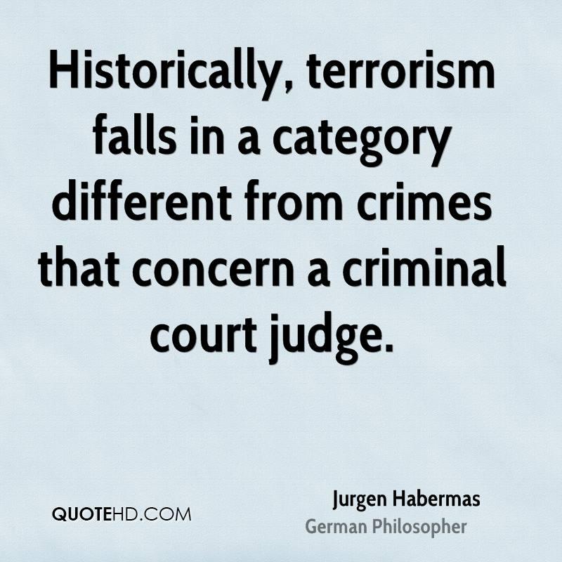 Historically, terrorism falls in a category different from crimes that concern a criminal court judge.