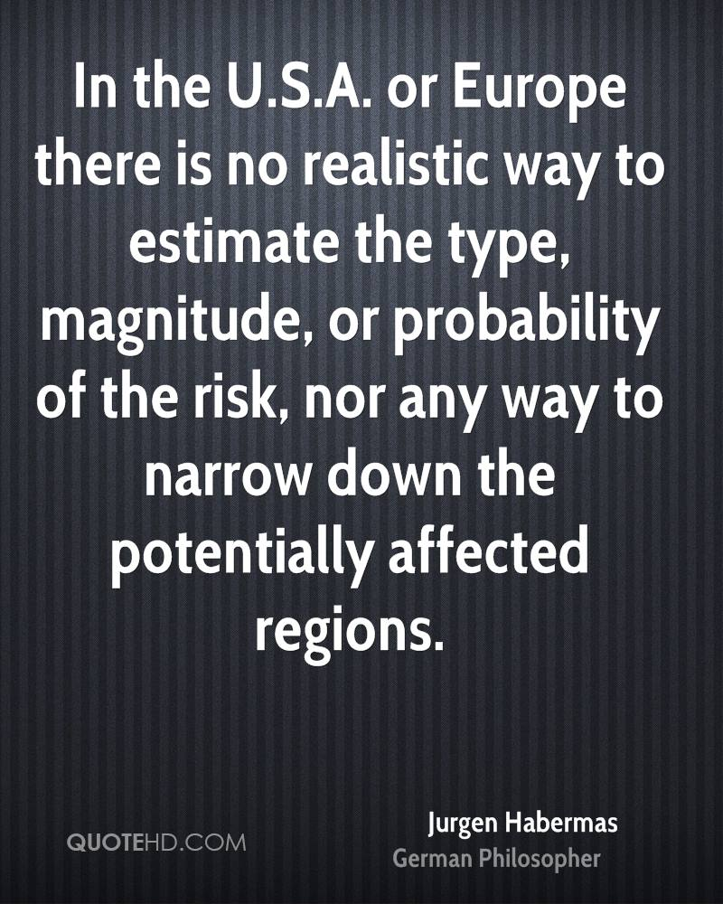 In the U.S.A. or Europe there is no realistic way to estimate the type, magnitude, or probability of the risk, nor any way to narrow down the potentially affected regions.