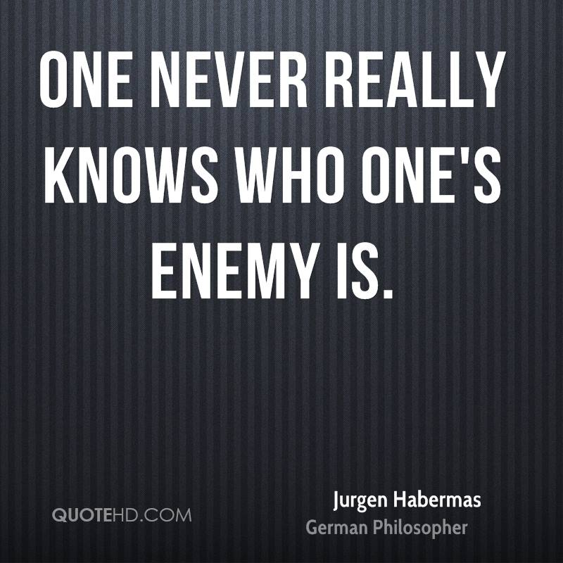 One never really knows who one's enemy is.