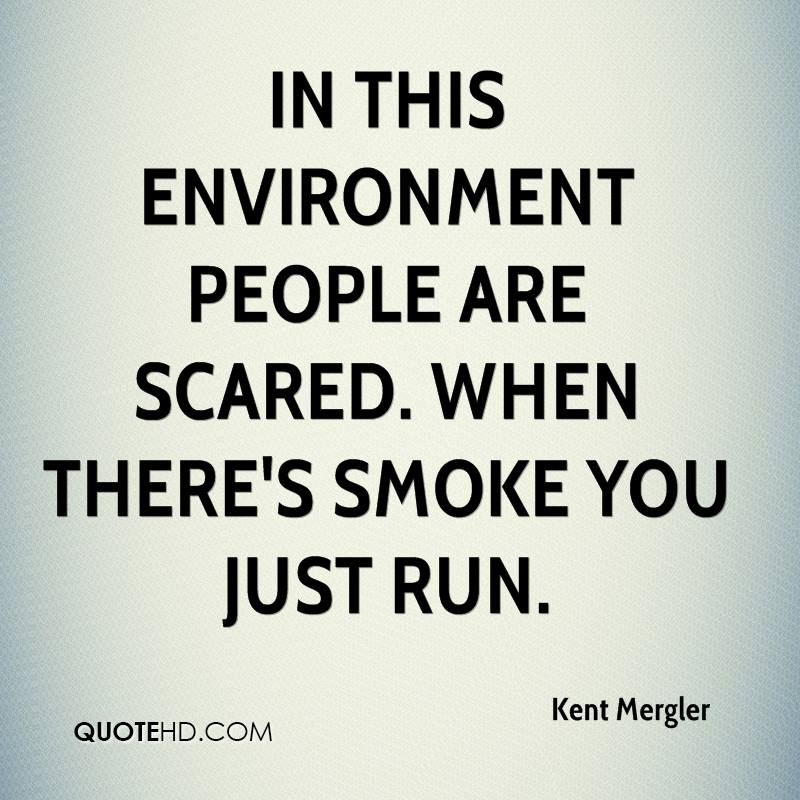 In this environment people are scared. When there's smoke you just run.