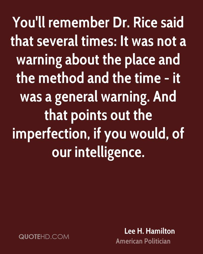 You'll remember Dr. Rice said that several times: It was not a warning about the place and the method and the time - it was a general warning. And that points out the imperfection, if you would, of our intelligence.