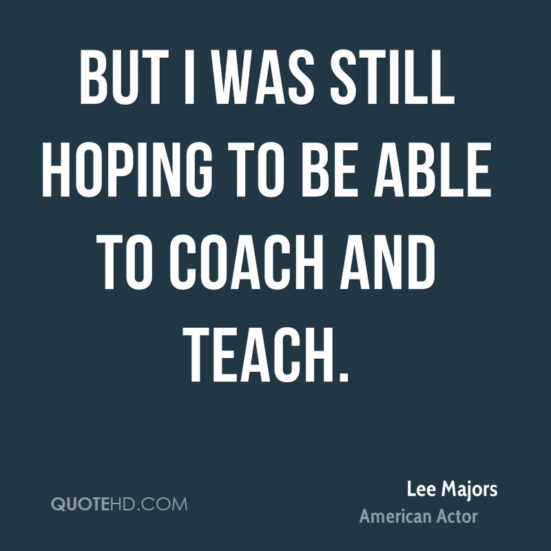 But I was still hoping to be able to coach and teach.