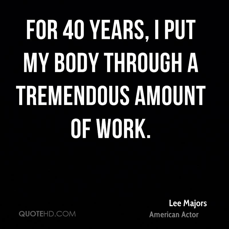 For 40 years, I put my body through a tremendous amount of work.