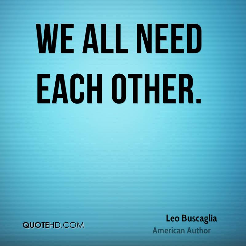 We all need each other.