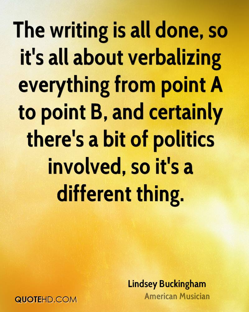 The writing is all done, so it's all about verbalizing everything from point A to point B, and certainly there's a bit of politics involved, so it's a different thing.