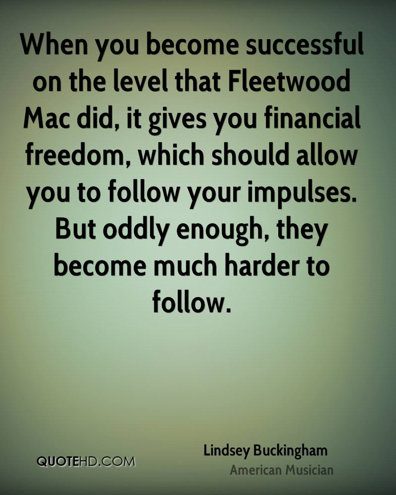 When you become successful on the level that Fleetwood Mac did, it gives you financial freedom, which should allow you to follow your impulses. But oddly enough, they become much harder to follow.