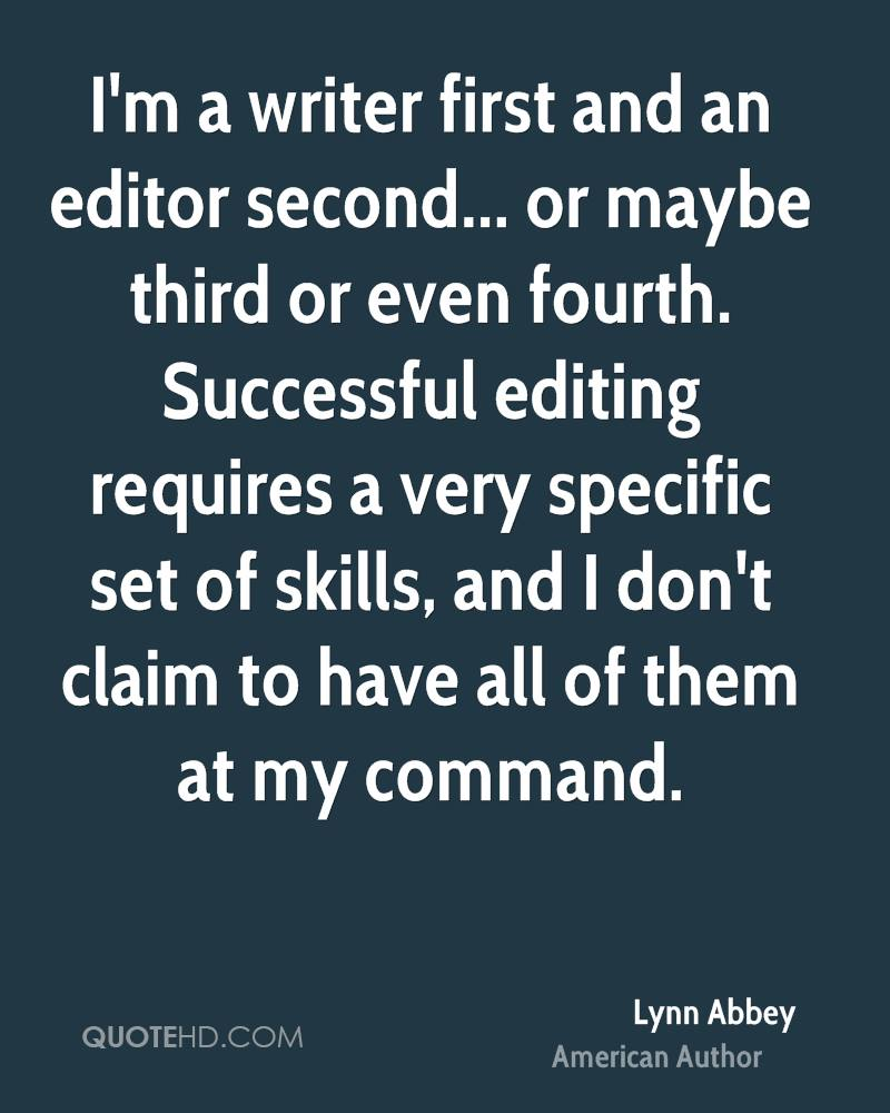 I'm a writer first and an editor second... or maybe third or even fourth. Successful editing requires a very specific set of skills, and I don't claim to have all of them at my command.