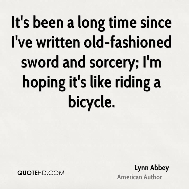 It's been a long time since I've written old-fashioned sword and sorcery; I'm hoping it's like riding a bicycle.