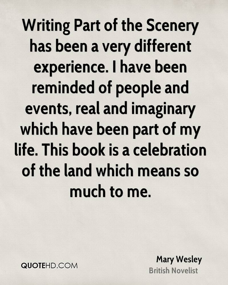 Writing Part of the Scenery has been a very different experience. I have been reminded of people and events, real and imaginary which have been part of my life. This book is a celebration of the land which means so much to me.