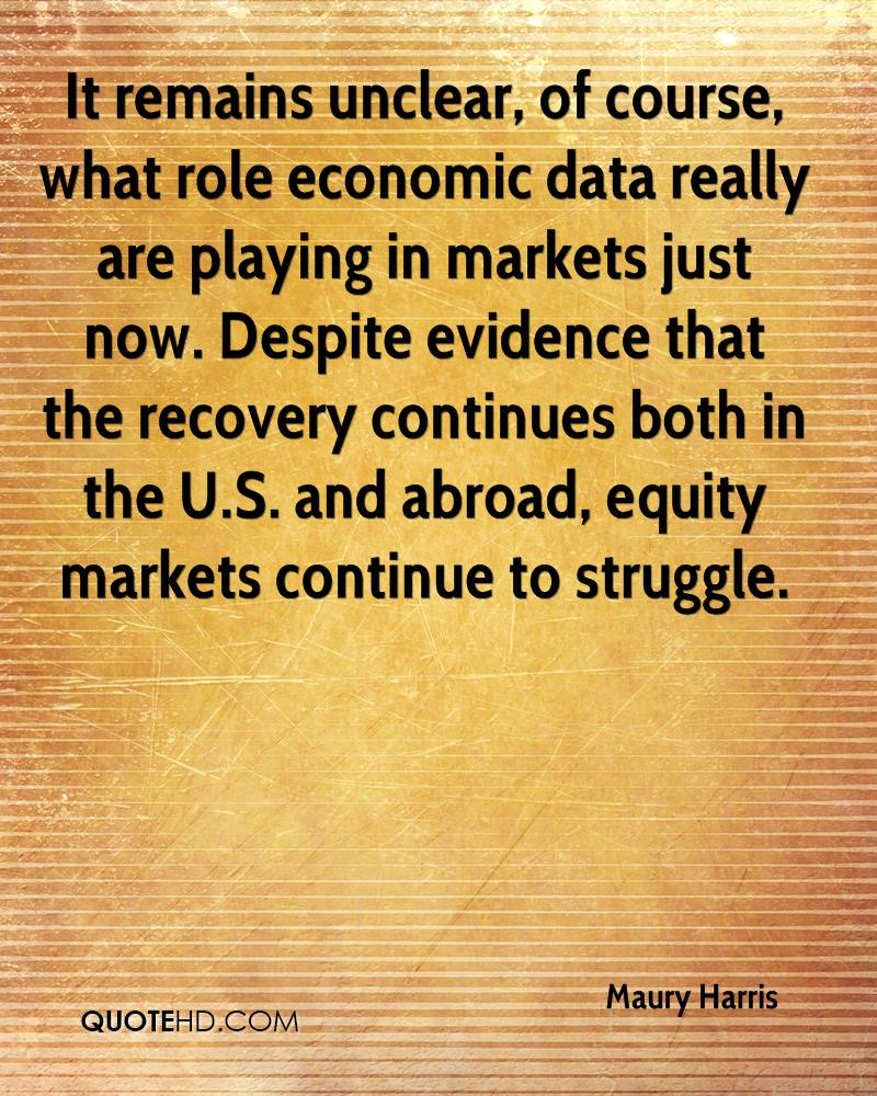 It remains unclear, of course, what role economic data really are playing in markets just now. Despite evidence that the recovery continues both in the U.S. and abroad, equity markets continue to struggle.