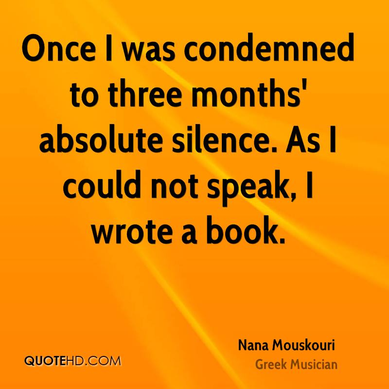 Once I was condemned to three months' absolute silence. As I could not speak, I wrote a book.