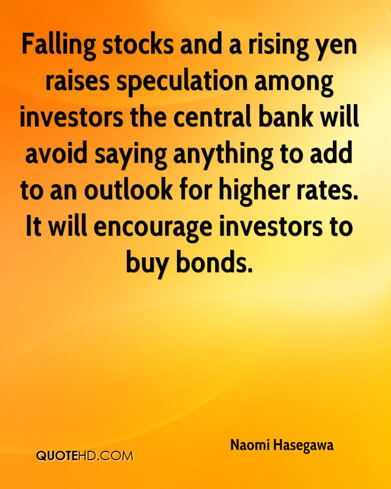 Falling stocks and a rising yen raises speculation among investors the central bank will avoid saying anything to add to an outlook for higher rates. It will encourage investors to buy bonds.