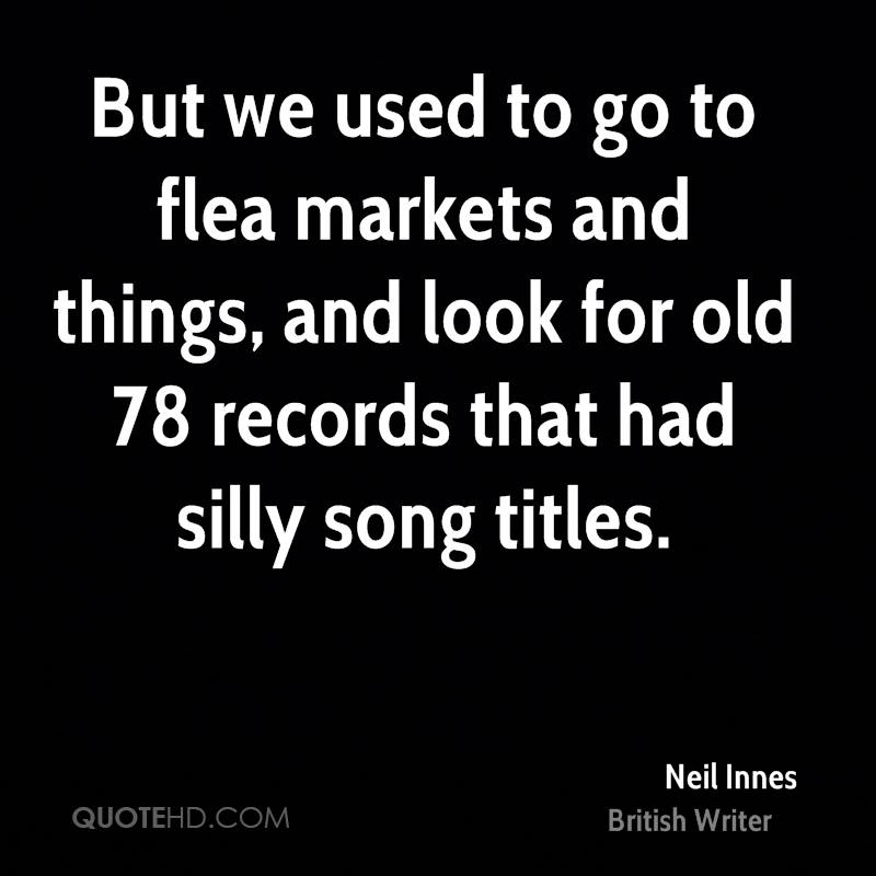 But we used to go to flea markets and things, and look for old 78 records that had silly song titles.