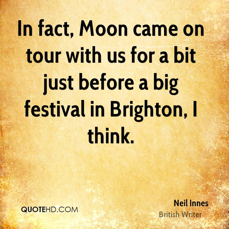 In fact, Moon came on tour with us for a bit just before a big festival in Brighton, I think.