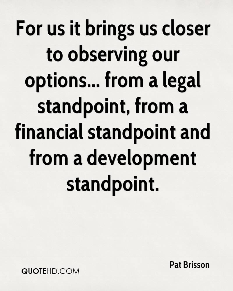 For us it brings us closer to observing our options... from a legal standpoint, from a financial standpoint and from a development standpoint.