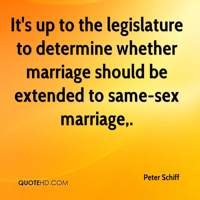 It's up to the legislature to determine whether marriage should be extended to same-sex marriage.