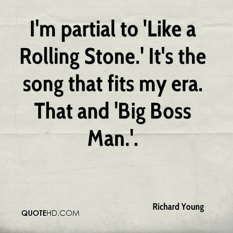I'm partial to 'Like a Rolling Stone.' It's the song that fits my era. That and 'Big Boss Man.'.