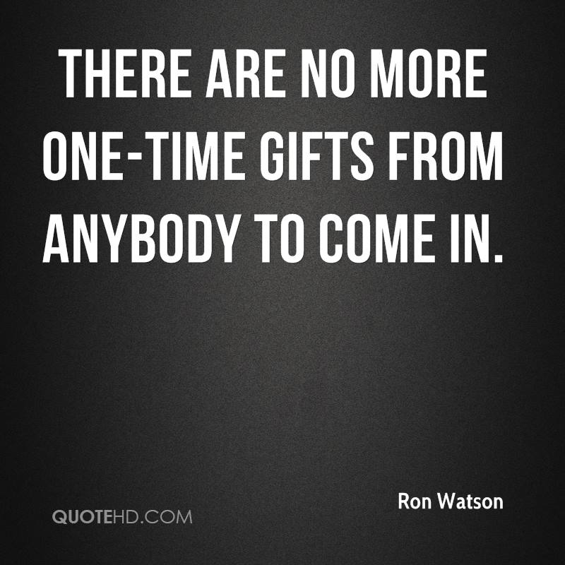 There are no more one-time gifts from anybody to come in.