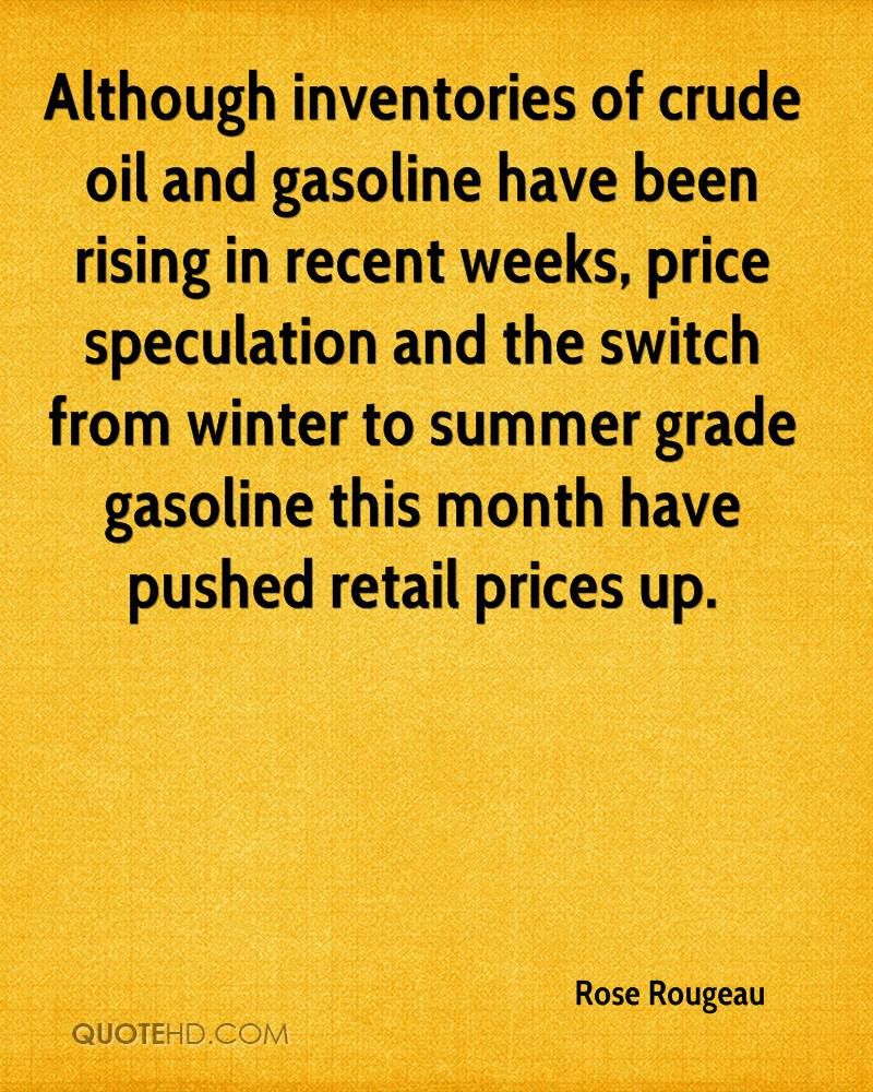Although inventories of crude oil and gasoline have been rising in recent weeks, price speculation and the switch from winter to summer grade gasoline this month have pushed retail prices up.