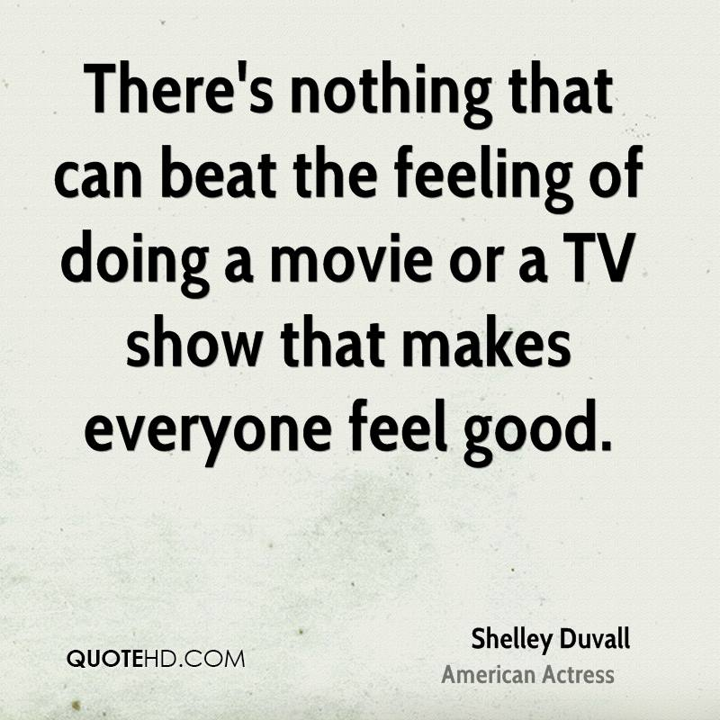 There's nothing that can beat the feeling of doing a movie or a TV show that makes everyone feel good.