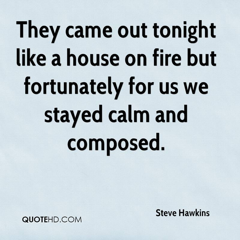They came out tonight like a house on fire but fortunately for us we stayed calm and composed.