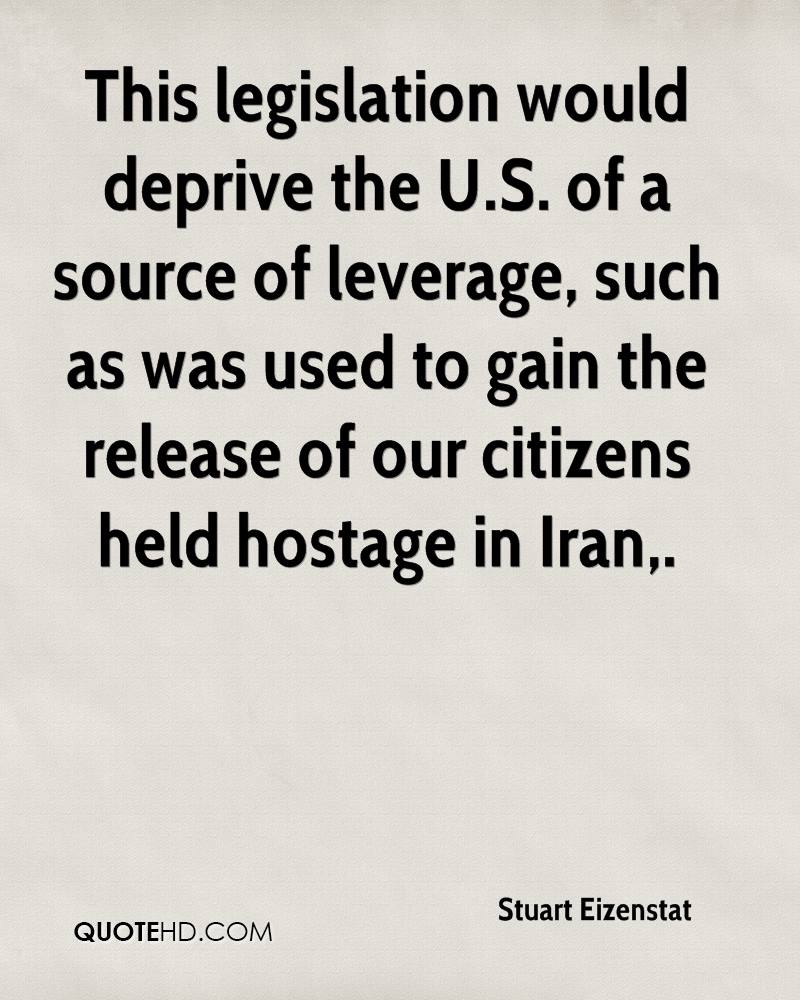 This legislation would deprive the U.S. of a source of leverage, such as was used to gain the release of our citizens held hostage in Iran.