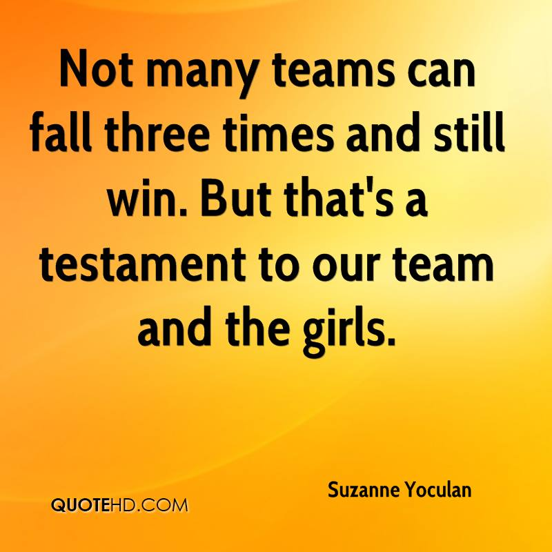 Not many teams can fall three times and still win. But that's a testament to our team and the girls.