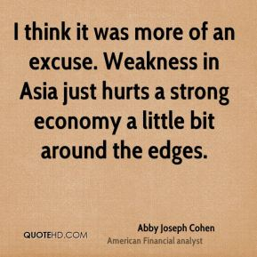 I think it was more of an excuse. Weakness in Asia just hurts a strong economy a little bit around the edges.