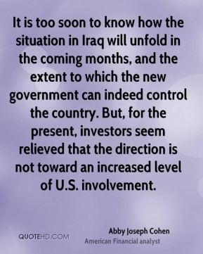It is too soon to know how the situation in Iraq will unfold in the coming months, and the extent to which the new government can indeed control the country. But, for the present, investors seem relieved that the direction is not toward an increased level of U.S. involvement.