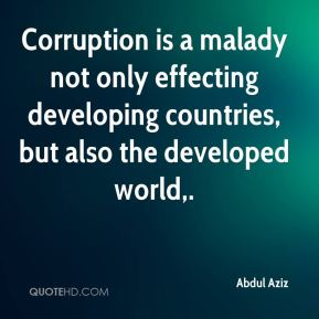 Corruption is a malady not only effecting developing countries, but also the developed world.