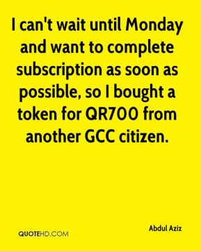 Abdul Aziz - I can't wait until Monday and want to complete subscription as soon as possible, so I bought a token for QR700 from another GCC citizen.