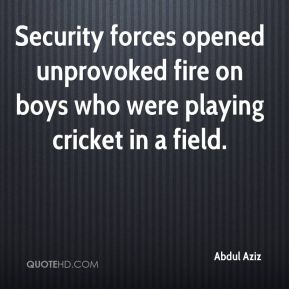 Abdul Aziz - Security forces opened unprovoked fire on boys who were playing cricket in a field.