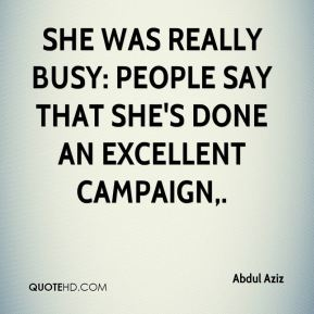 She was really busy: people say that she's done an excellent campaign.