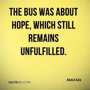 The bus was about hope, which still remains unfulfilled.