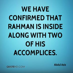 We have confirmed that Rahman is inside along with two of his accomplices.