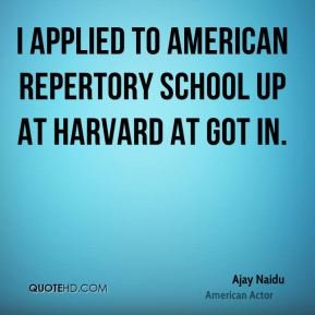 I applied to American Repertory School up at Harvard at got in.