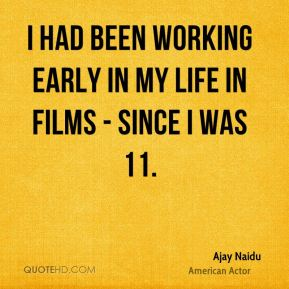 I had been working early in my life in films - since I was 11.